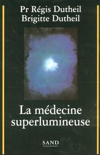 Régis Dutheil et Brigitte Dutheil - La médecine superlumineuse.