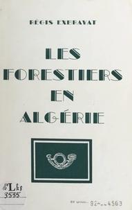 Régis Exbrayat - Les forestiers en Algérie.