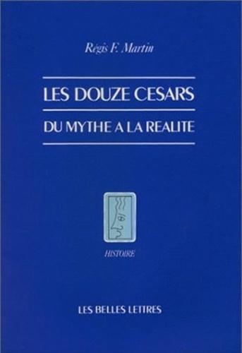 Régis F. Martin - Les douze Césars - Du mythe à la réalité.
