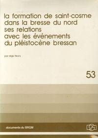 Régis Fleury - La formation de Saint-Cosme dans la Bresse du nord - Ses relations avec les événements du pléistocène bressan.