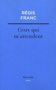 Régis Franc - Ceux qui m'attendent.