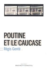 Régis Genté - Poutine et le Caucase.