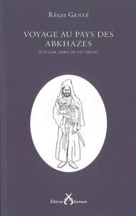 Régis Genté - Voyage au pays des Abkhazes - (Caucase, début du XXIe siècle).