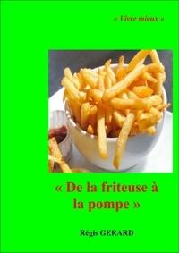 Régis GERARD - DE LA FRITEUSE À LA POMPE.