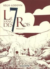 Régis Goddyn - Le sang des 7 Rois - Prélude Tome 1 : .