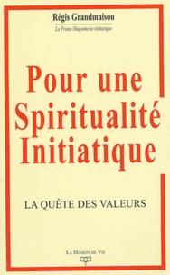 Régis Grandmaison - Pour une spiritualité initiatique - La quête des valeurs.
