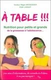 Régis Grosdidier et Edith Lassiat - A table !!! - Passeport nutrition pour petits et grands de la grossesse à l'adolescence.