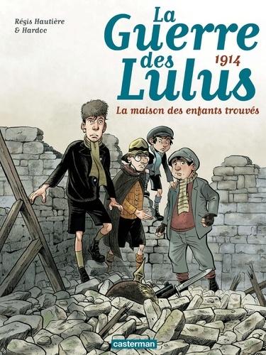 Régis Hautière et  Hardoc - La Guerre des Lulus Tome 1 : 1914 : La maison des enfants trouvés.