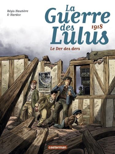 Régis Hautière et  Hardoc - La Guerre des Lulus Tome 5 : 1918 - Le der des ders.