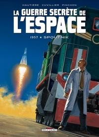 Régis Hautière et Damien Cuvillier - La guerre secrète de l'espace Tome 1 : 1957 Spoutnik.