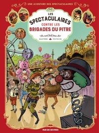 Régis Hautière et Arnaud Poitevin - Les spectaculaires et les brigades du pitre.