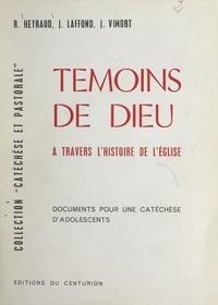 Régis Heyraud et Jean Laffond - Témoins de Dieu à travers l'histoire de l'Église - Documents pour une catéchèse d'adolescents.