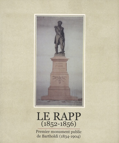 Régis Hueber - Le Rapp (1852-1856) - Premier monument public de Bartholdi (1834-1856).
