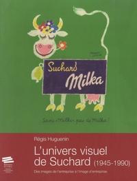 Régis Huguenin - L'univers visuel de Suchard (1945-1990) - Des images de l'entreprise a l'image d'entreprise.