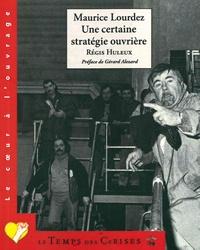 Régis Huleux - Maurice Lourdez, une certaine stratégie ouvrière.