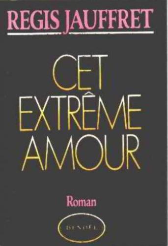 Régis Jauffret - Cet extrême amour.
