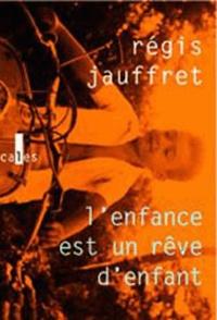 Régis Jauffret - L'enfance est un rêve d'enfance.