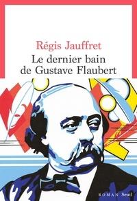 Régis Jauffret - Le dernier bain de Gustave Flaubert.