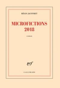 Régis Jauffret - Microfictions 2018.