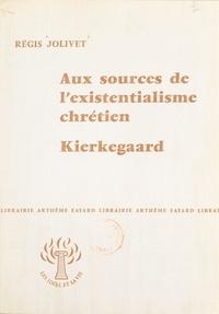 Régis Jolivet - Aux sources de l'existentialisme chrétien, Kierkegaard.