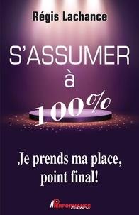 Téléchargez des livres gratuits pour iphone 4 S'assumer à 100%  - Je prend ma place, point final! 9782924941119 par Régis Lachance (French Edition)