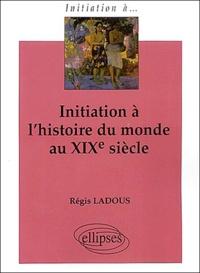 Régis Ladous - Initiation à l'histoire du monde au XIXème siècle.