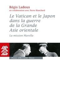 Régis Ladous - Le Vatican et le Japon dans la guerre de la Grande Asie orientale - La mission Marella.