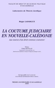 Régis Lafargue - La coutume judiciaire en Nouvelle-Calédonie - Aux sources du droit commun coutumier.
