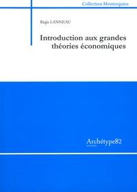 Introduction aux grandes théories économiques - Régis Lanneau |