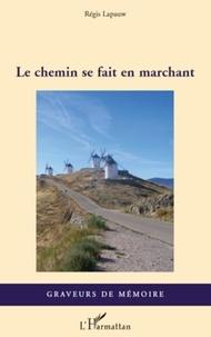 Régis Lapauw - Le chemin se fait en marchant.