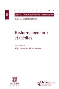 Régis Latouche et Michel Mathien - Histoire, mémoire et médias.