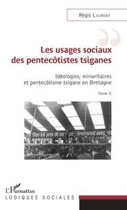 Régis Laurent - Idéologies, minoritaires et pentecôtisme tsigane en Bretagne - Tome 2, Les usages sociaux des pentecôtistes tsiganes.