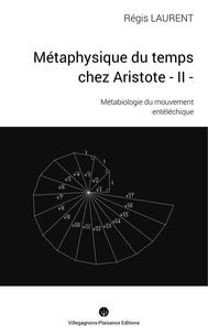 Régis Laurent - Métaphysique du temps chez Aristote - Tome 2, Métabiologie du mouvement entéléchique.