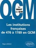 Régis Lavoux - Les institutions françaises de 476 à 1789 en QCM.