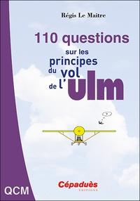 Régis Le Maitre - 110 questions sur les principes du vol de l'ULM.