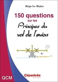 Régis Le Maitre - 150 questions sur les principes du vol de l'avion.