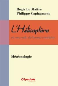 Régis Le Maitre et Philippe Capiaumont - L'hélicoptère et son code de bonne conduite - La météorologie.