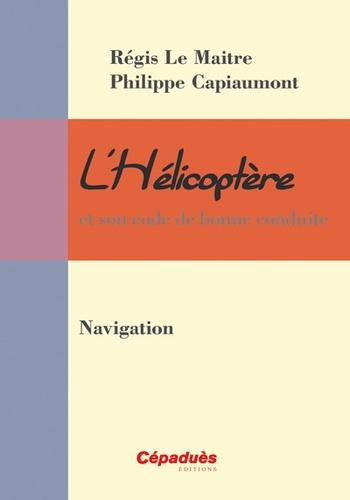 Régis Le Maitre et Philippe Capiaumont - L'hélicoptère et son code de bonne conduite - Navigation.