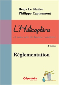 Régis Le Maitre et Philippe Capiaumont - L'Hélicoptère et son code de bonne conduite - Réglementation.