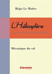 Régis Le Maitre - L'hélicoptère et son code de bonne conduite - Mécanique du vol.
