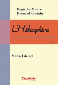 Régis Le Maitre et Bernard Certain - L'Hélicoptère et son code de bonne conduite - Manuel de vol.