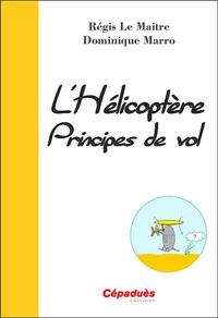 Régis Le Maitre et Dominique Marro - L'hélicoptère, principes de vol.