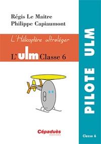 Régis Le Maitre et Philippe Capiaumont - L'ULM classe 6 - L'hélicoptère ultraléger.