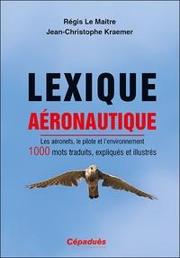 Régis Le Maitre et Jean-Christophe Kraemer - Lexique aéronautique - Les aéronefs, le pilote et l'environnement. 1000 mots traduits, expliqués et illustrés.