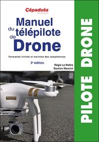 Régis Le Maitre et Bastien Mancini - Manuel du télépilote de drone - Formation initiale et maintien de compétences.