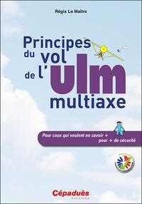 Régis Le Maitre - Principes du vol de l'ULM multiaxe - Pour ceux qui veulent en savoir plus pour plus de sécurité.