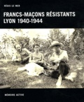 Régis Le Mer - Francs-maçons résistants Lyon 1940-1944.