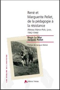 Régis Le Mer et Jacques Pellet - René et Marguerite Pellet, de la pédagogie à la résistance - Réseau Marco-Polo, Lyon, 1942-1944.