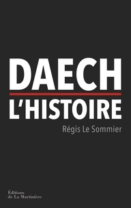 Régis Le Sommier - Daech, l'histoire.