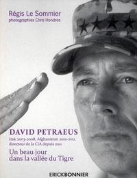 Régis Le Sommier - David Petraeus - Un beau jour dans la vallée du Tigre.